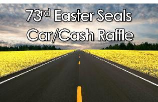 73rd Easter Seals Car/Cash Raffle