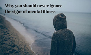 Never Ignore the Signs of Mental Ilness